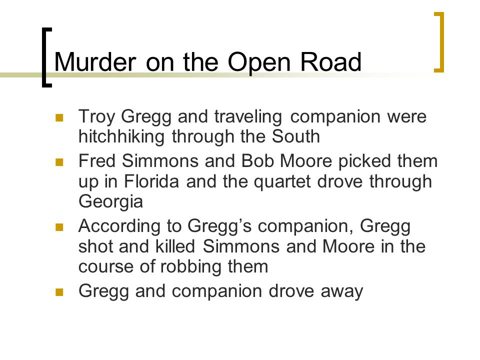 Murder on the Open Road Troy Gregg and traveling companion were hitchhiking through the South Fred Simmons and Bob Moore picked them up in Florida and