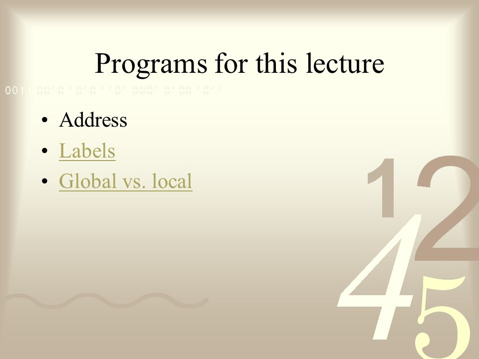 Programs for this lecture Address Labels Global vs. local