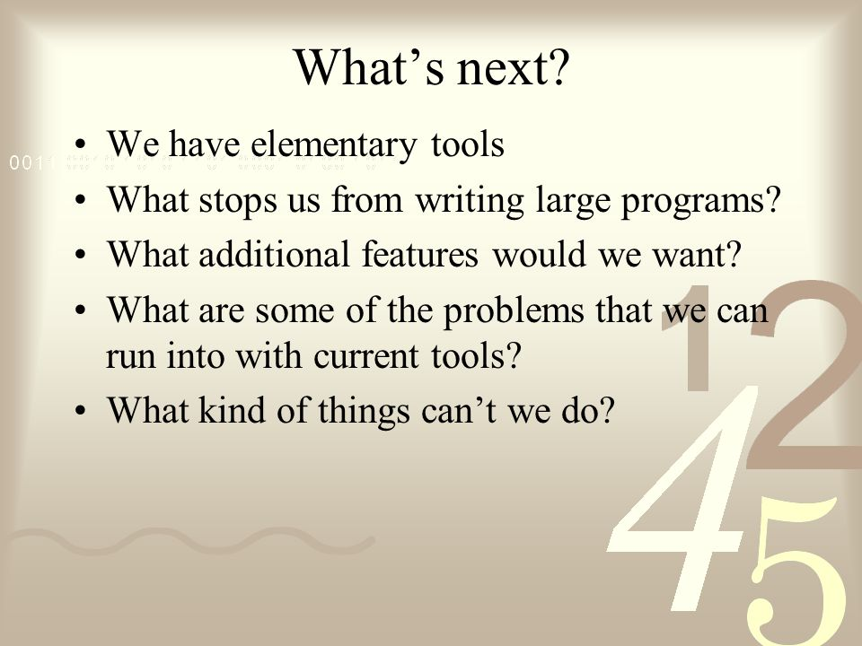 What's next. We have elementary tools What stops us from writing large programs.