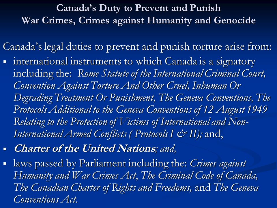 VI Criminal Code Of Canada Who can lay an Information: Any one who, on reasonable grounds, believes that a person has committed an indictable offence [torture] may lay an information in writing and under oath before a justice, and the justice shall receive the information… (Section 504)