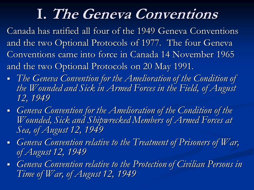 I. The Geneva Conventions Canada has ratified all four of the 1949 Geneva Conventions and the two Optional Protocols of 1977. The four Geneva Conventi