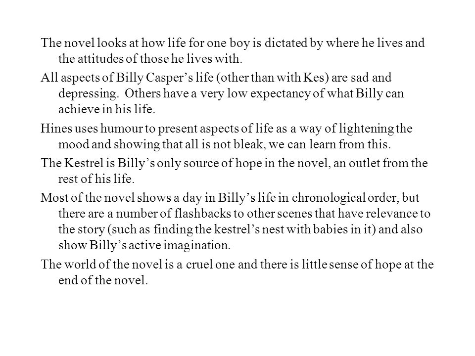 Key Characters Billy Casper Billy is the central character of the novel.