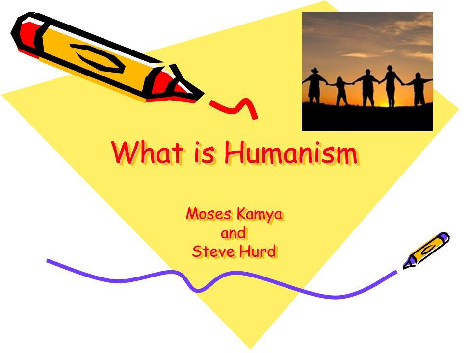What is Humanism Moses Kamya and Steve Hurd