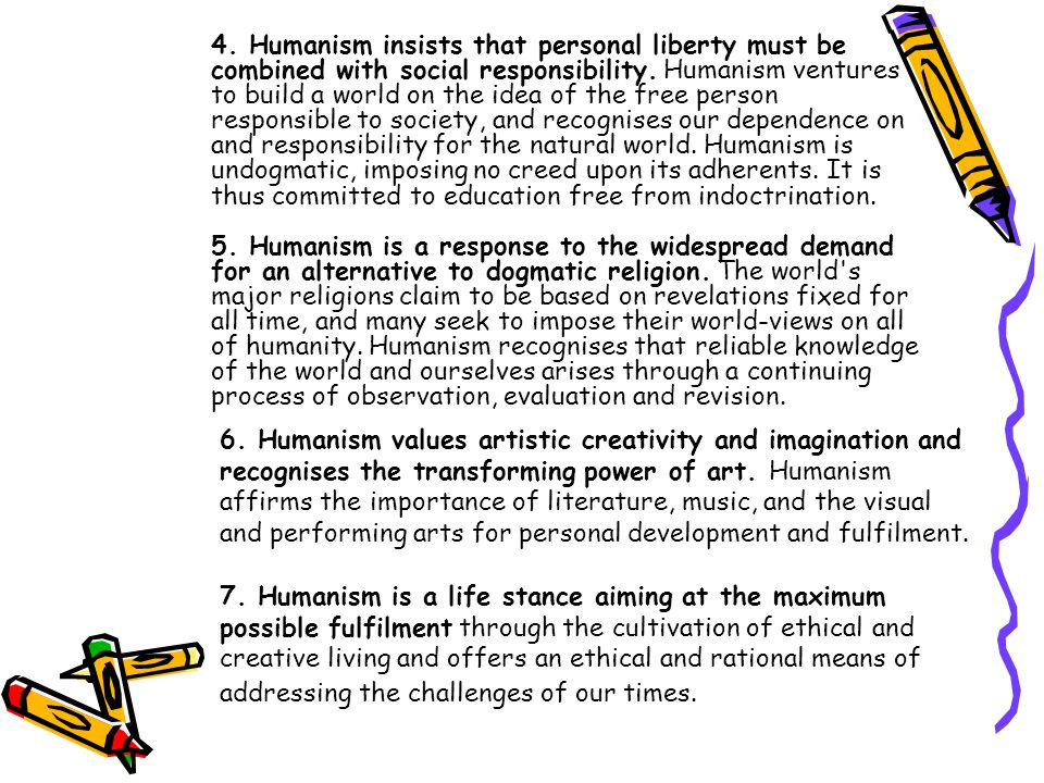 4. Humanism insists that personal liberty must be combined with social responsibility.