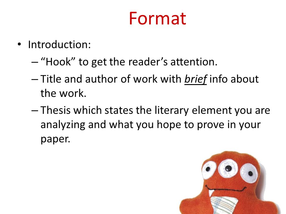 Format Body Paragraphs: – Each paragraph should be focused on a certain idea connected to the thesis – Use The Three I-ed Monster to build each paragraph.