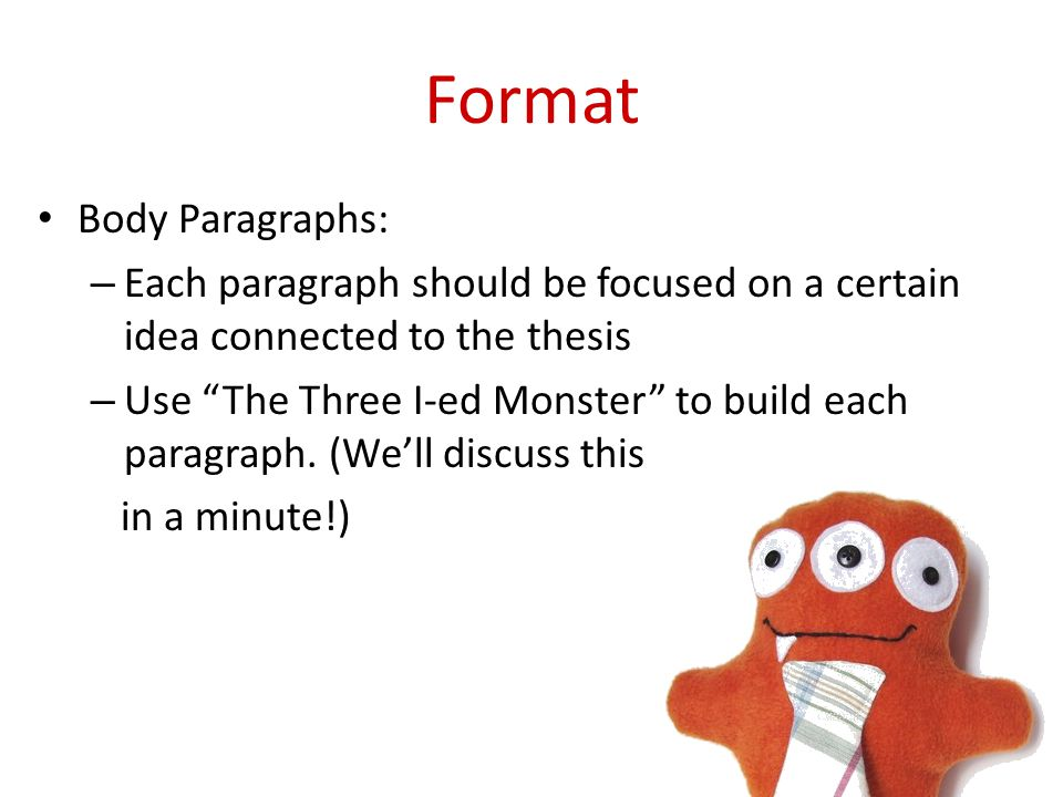 Format Conclusion – Sum up your argument.– Do NOT introduce any new quotes or information.