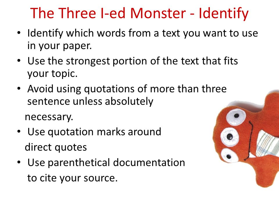 The Three I-ed Monster - Integrate Mix the words of your source in with your own words to introduce your quote.