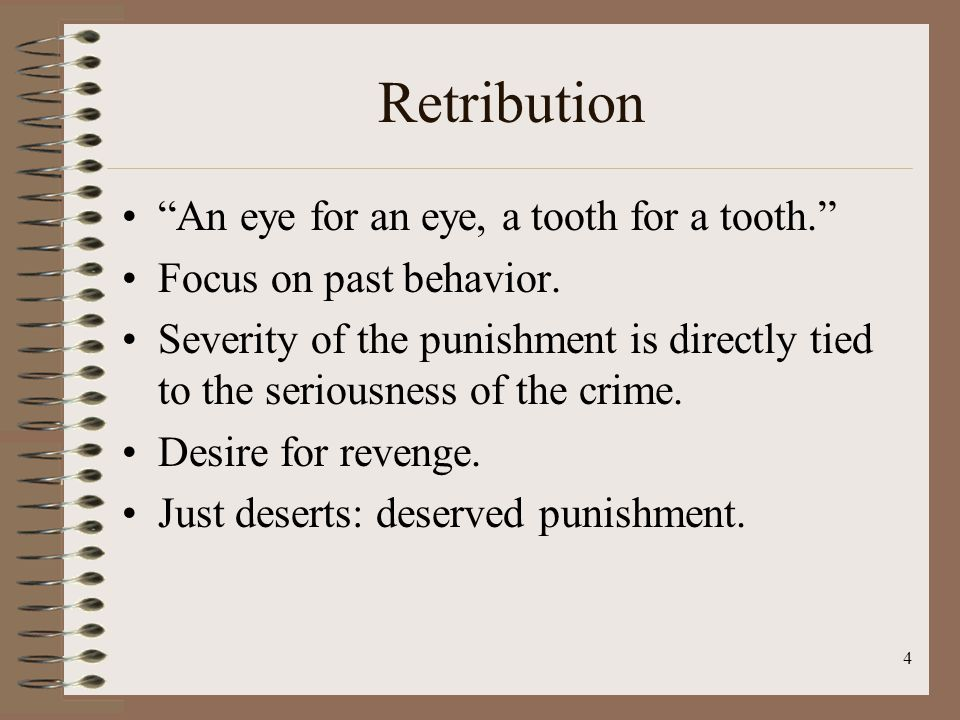 4 Retribution An eye for an eye, a tooth for a tooth. Focus on past behavior.