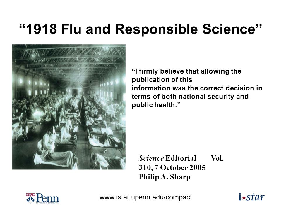 www.istar.upenn.edu/compact 1918 Flu and Responsible Science Science Editorial Vol.