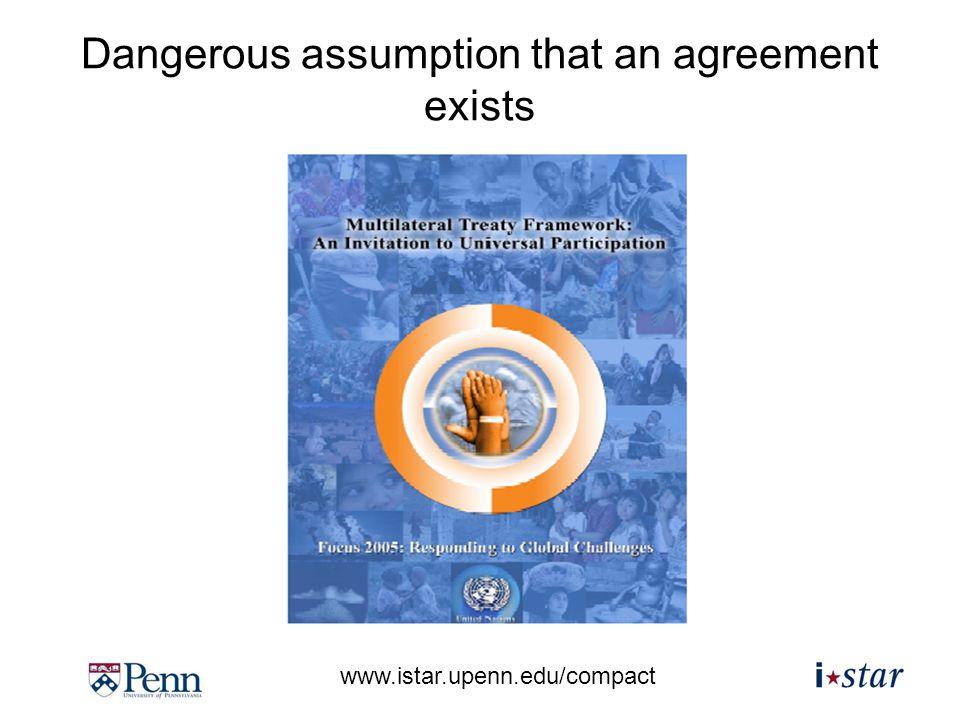 www.istar.upenn.edu/compact Dangerous assumption that an agreement exists