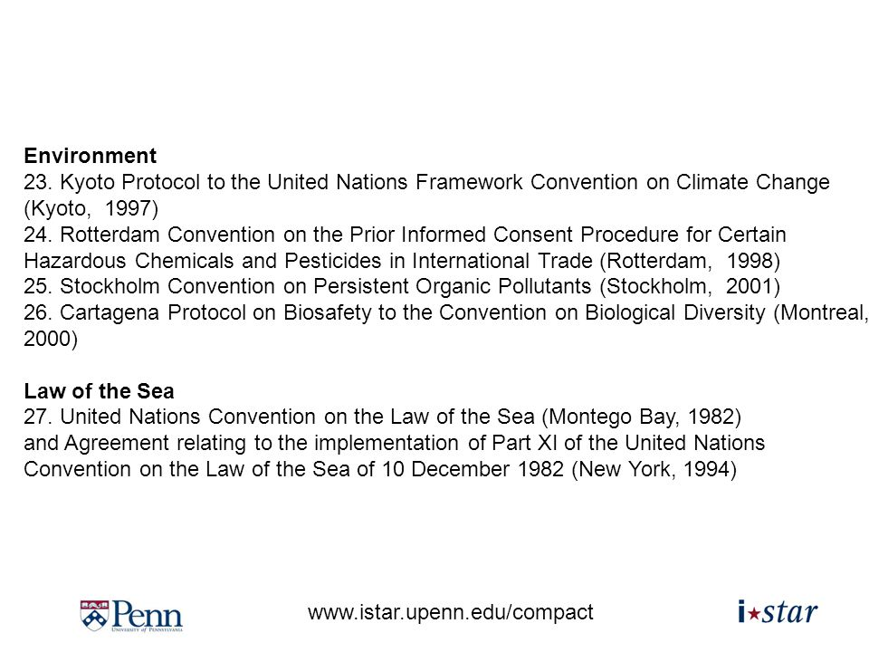 www.istar.upenn.edu/compact Environment 23. Kyoto Protocol to the United Nations Framework Convention on Climate Change (Kyoto, 1997) 24. Rotterdam Co