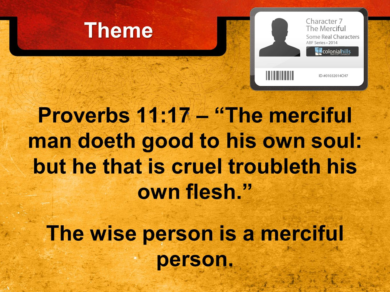 The Character of the Merciless Proverbs 12:10 says, A righteous man regardeth the life of his beast: but the tender mercies of the wicked are cruel. In essence, the cruel or merciless man shows no value of life.