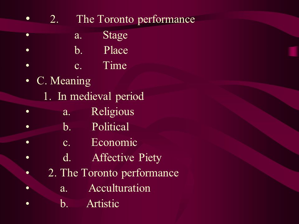 2. The Toronto performance a. Stage b. Place c.