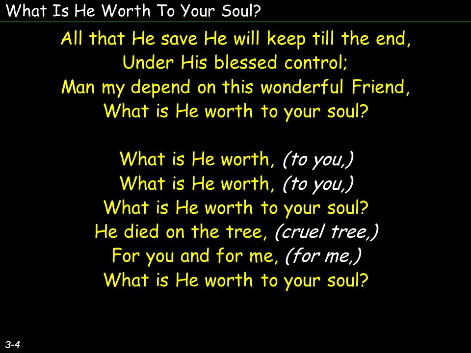 What Is He Worth To Your Soul.