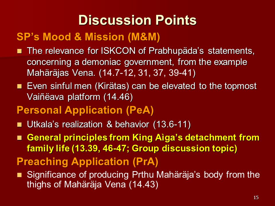 15 Discussion Points SP's Mood & Mission (M&M) The relevance for ISKCON of Prabhupäda's statements, concerning a demoniac government, from the example Mahäräjas Vena.