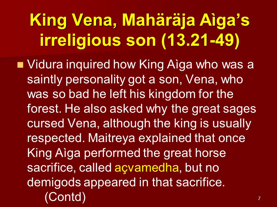 King Vena, Mahäräja Aìga's irreligious son (Contd) The priests informed King Aìga that due to sinful activities of his past life the demigods are not participating and also he was sonless.
