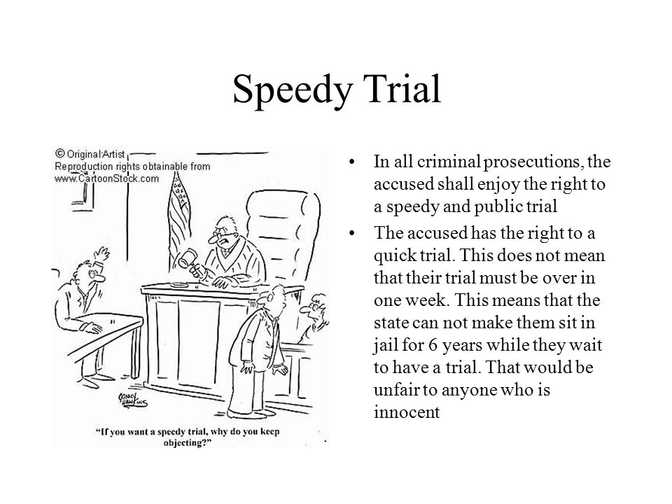 Speedy Trial In all criminal prosecutions, the accused shall enjoy the right to a speedy and public trial The accused has the right to a quick trial.
