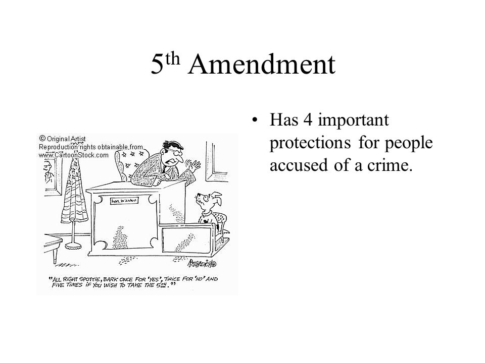 5 th Amendment Has 4 important protections for people accused of a crime.