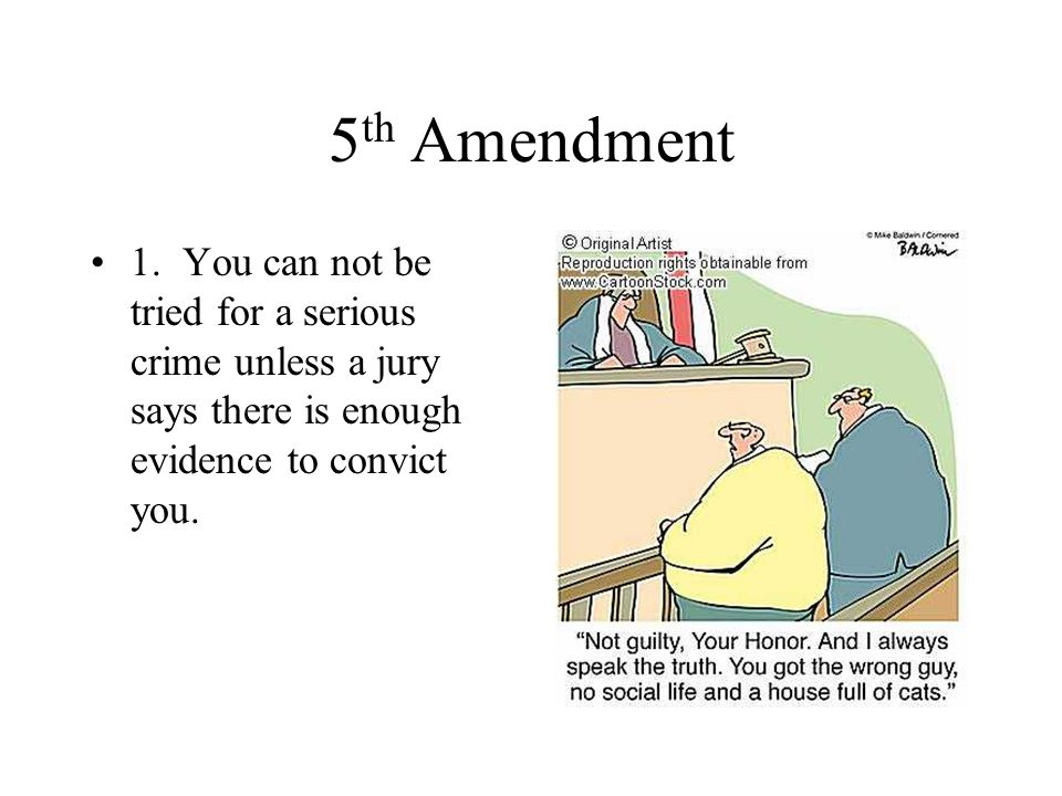 5 th Amendment 2.A person found innocent of a crime can not be tried again for the same crime.