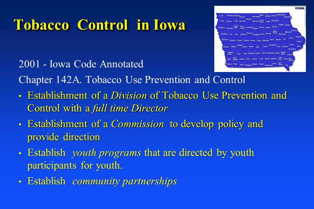 Tobacco Control in Iowa 2001 - Iowa Code Annotated Chapter 142A. Tobacco Use Prevention and Control Establishment of a Division of Tobacco Use Prevent
