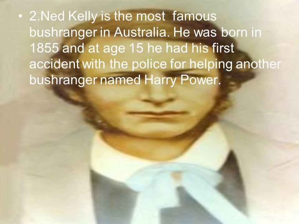 2.Ned Kelly is the most famous bushranger in Australia.