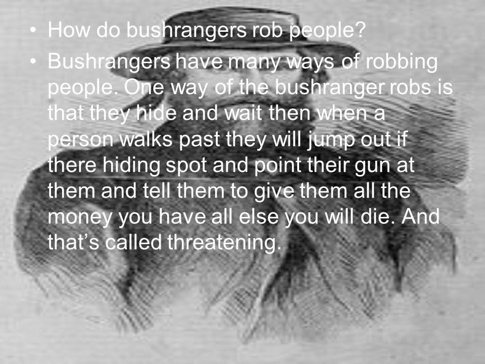 How do bushrangers rob people.Bushrangers have many ways of robbing people.