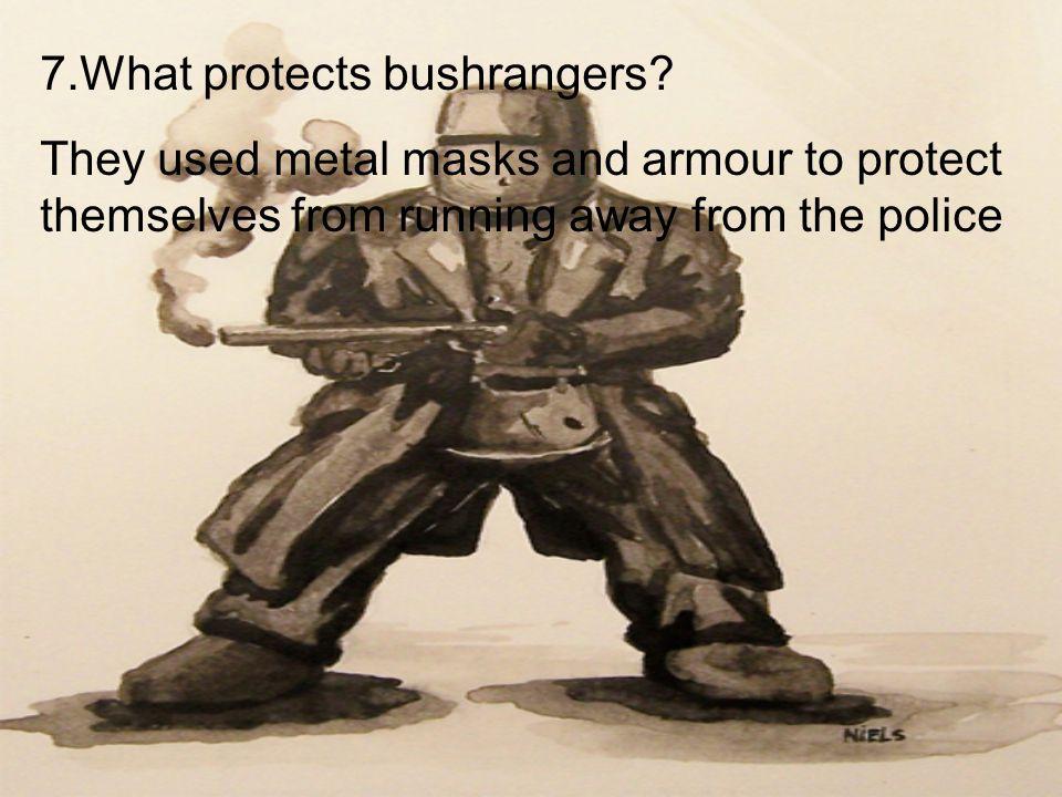 7.What protects bushrangers.