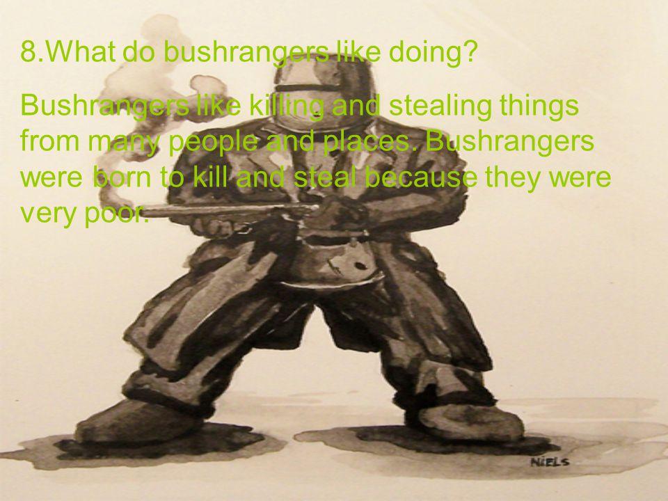 8.What do bushrangers like doing.