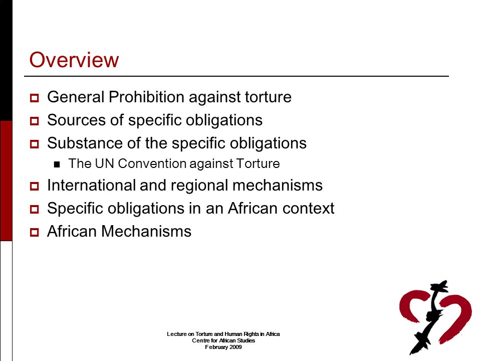 Lecture on Torture and Human Rights in Africa Centre for African Studies February 2009 General Prohibition  Universal Declaration of Human Rights, 1948,  International Covenant on Civil and Political Rights ( ICCPR ), 1966, Geneva Conventions, 1949,  Rome Statute of the International Criminal Court, 1998,  European, American, African regional human rights treaties.