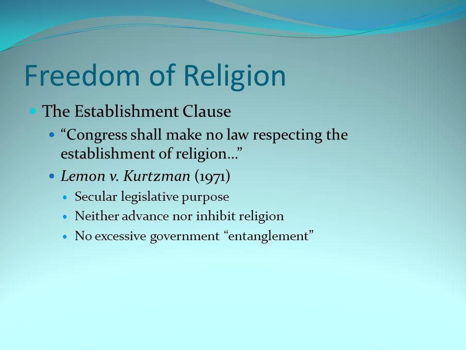 "Freedom of Religion The Establishment Clause ""Congress shall make no law respecting the establishment of religion…"" Lemon v. Kurtzman (1971) Secular l"