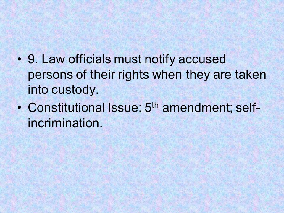 9. Law officials must notify accused persons of their rights when they are taken into custody.