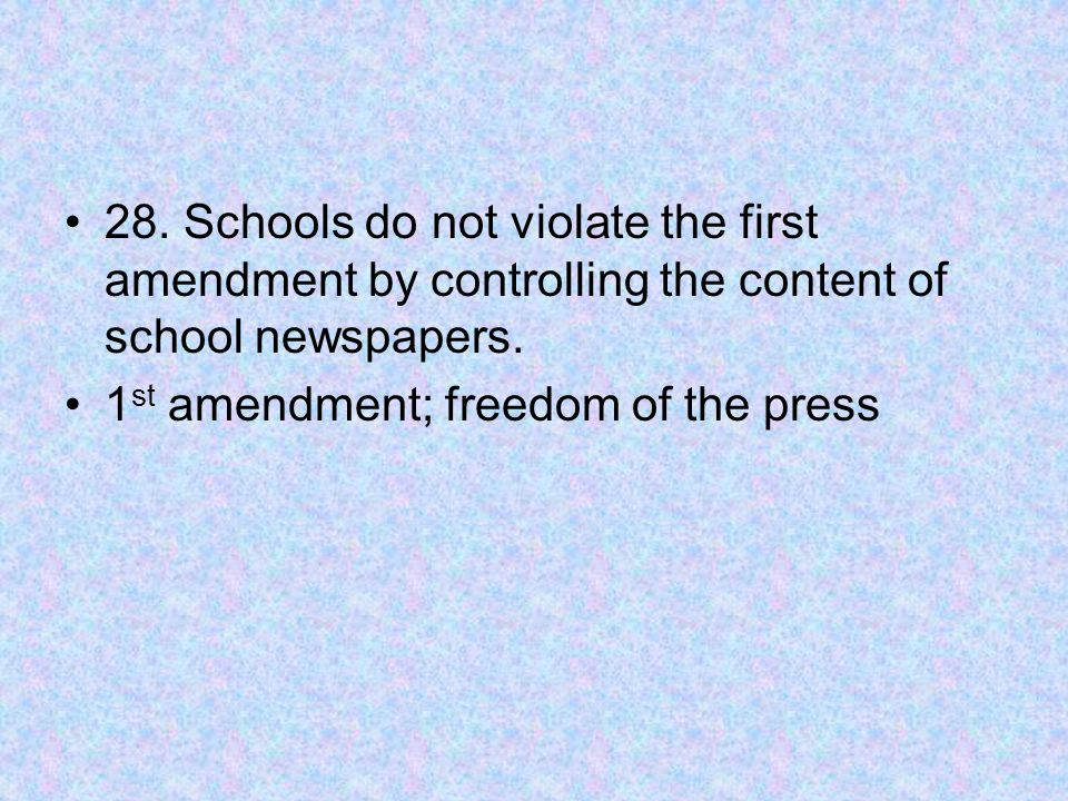 28. Schools do not violate the first amendment by controlling the content of school newspapers.