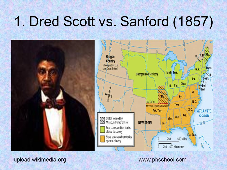 1. Dred Scott vs. Sanford (1857) upload.wikimedia.orgwww.phschool.com
