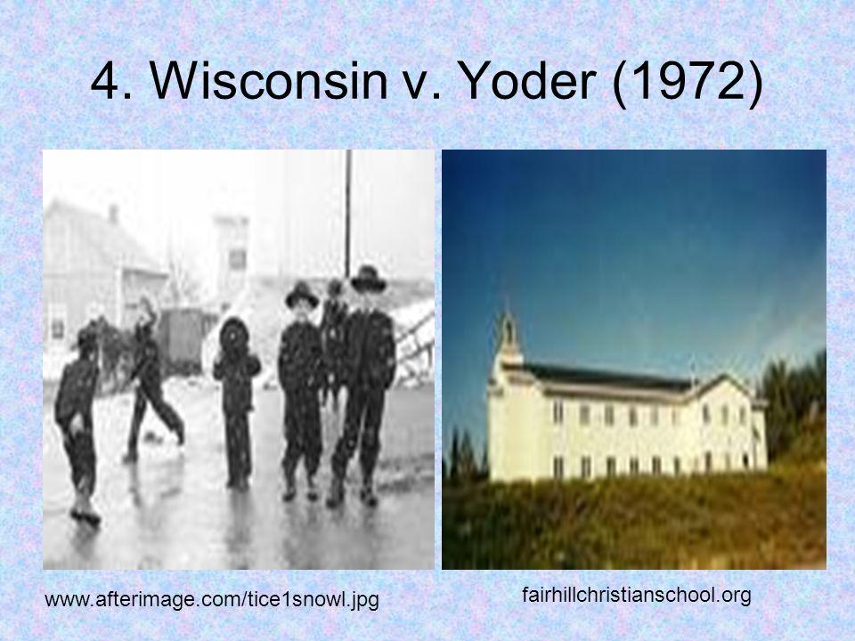 4. Wisconsin v. Yoder (1972) www.afterimage.com/tice1snowl.jpg fairhillchristianschool.org