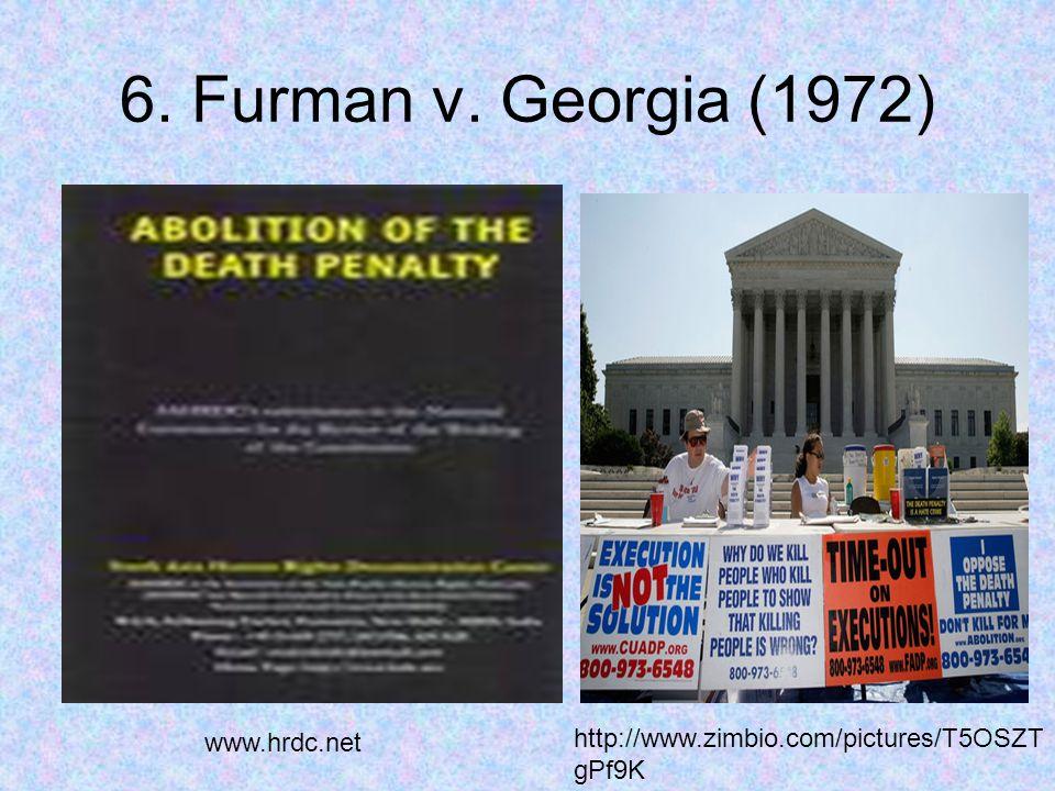 6. Furman v. Georgia (1972) http://www.zimbio.com/pictures/T5OSZT gPf9K www.hrdc.net