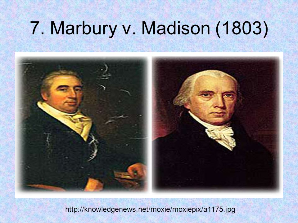 7. Marbury v. Madison (1803) http://knowledgenews.net/moxie/moxiepix/a1175.jpg