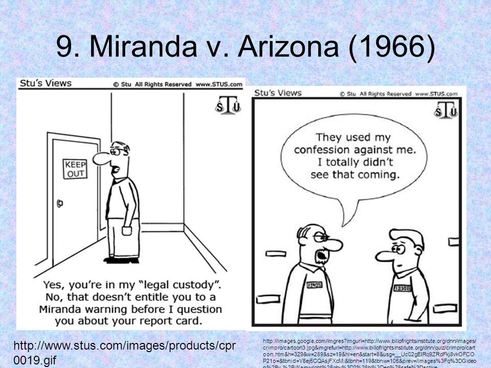 9. Miranda v. Arizona (1966) http://www.stus.com/images/products/cpr 0019.gif http://images.google.com/imgres?imgurl=http://www.billofrightsinstitute.