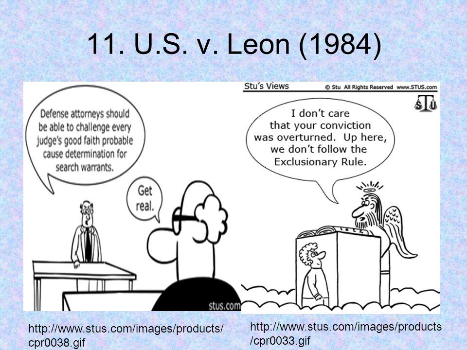 11. U.S. v. Leon (1984) http://www.stus.com/images/products/ cpr0038.gif http://www.stus.com/images/products /cpr0033.gif