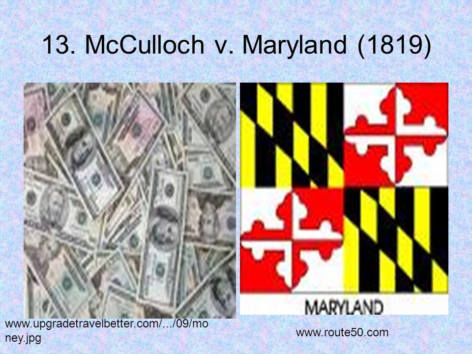 13. McCulloch v. Maryland (1819) www.upgradetravelbetter.com/.../09/mo ney.jpg www.route50.com