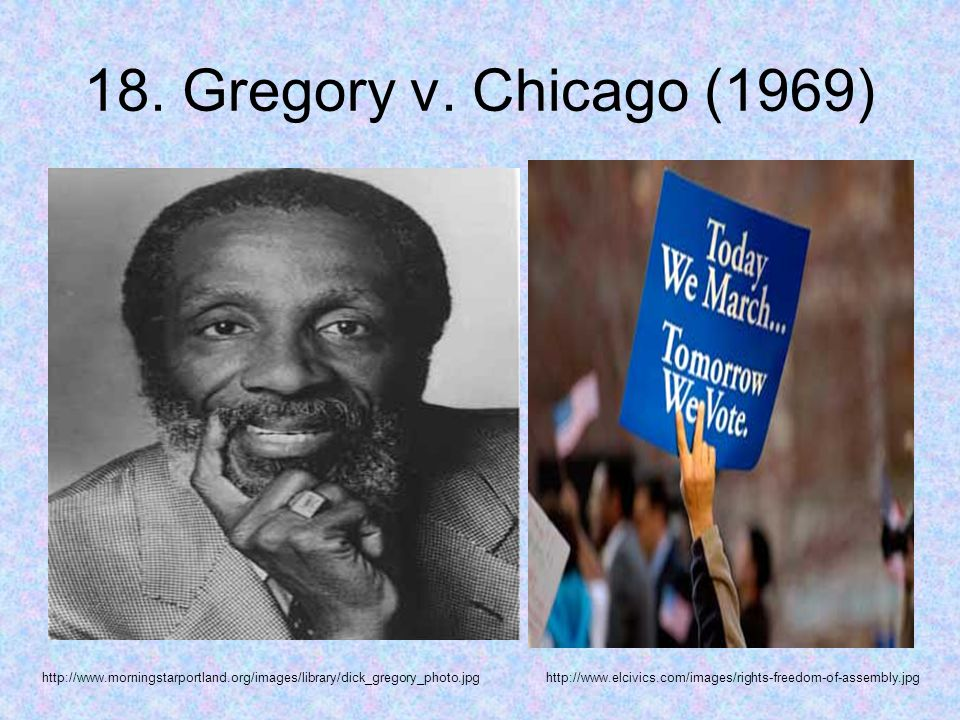 18. Gregory v. Chicago (1969) http://www.morningstarportland.org/images/library/dick_gregory_photo.jpghttp://www.elcivics.com/images/rights-freedom-of