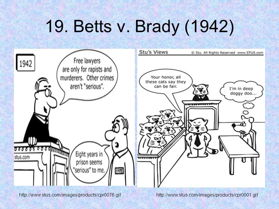 19. Betts v. Brady (1942) http://www.stus.com/images/products/cpr0076.gifhttp://www.stus.com/images/products/cpr0001.gif