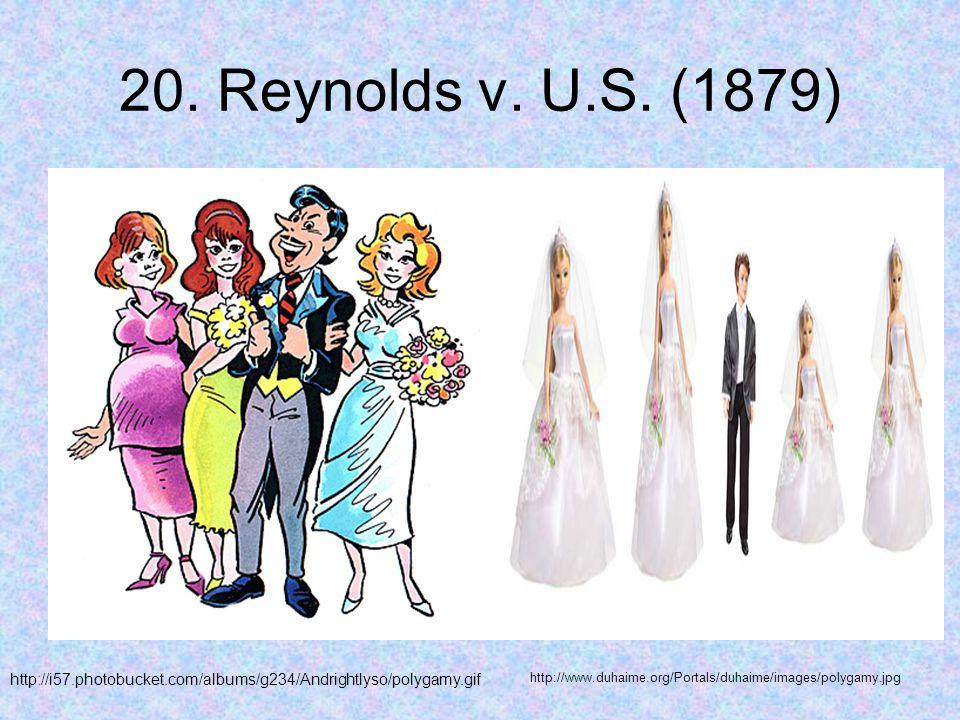 20. Reynolds v. U.S. (1879) http://i57.photobucket.com/albums/g234/Andrightlyso/polygamy.gif http://www.duhaime.org/Portals/duhaime/images/polygamy.jp