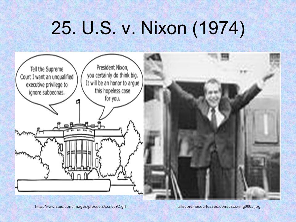 25. U.S. v. Nixon (1974) allsupremecourtcases.com/i/scc/img0083.jpg http://www.stus.com/images/products/con0092.gif