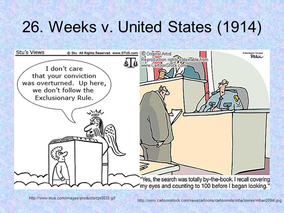26. Weeks v. United States (1914) http://www.stus.com/images/products/cpr0033.gif http://www.cartoonstock.com/newscartoons/cartoonists/mba/lowres/mban