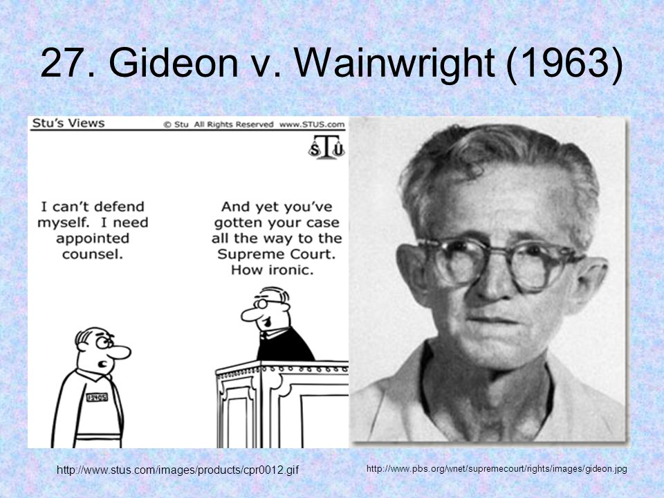 27. Gideon v. Wainwright (1963) http://www.stus.com/images/products/cpr0012.gif http://www.pbs.org/wnet/supremecourt/rights/images/gideon.jpg