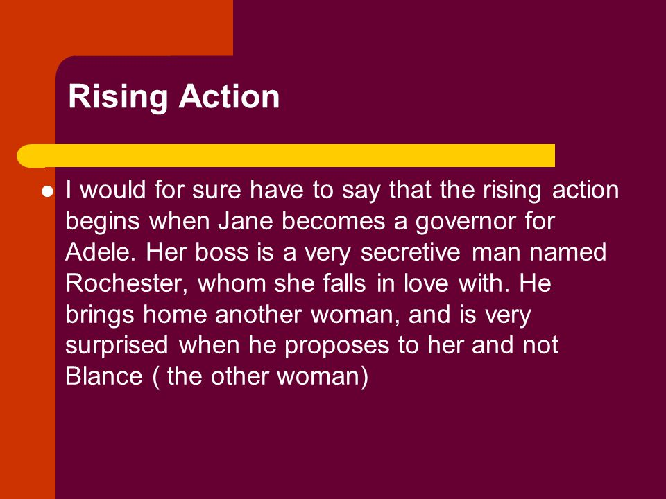 Rising Action I would for sure have to say that the rising action begins when Jane becomes a governor for Adele.