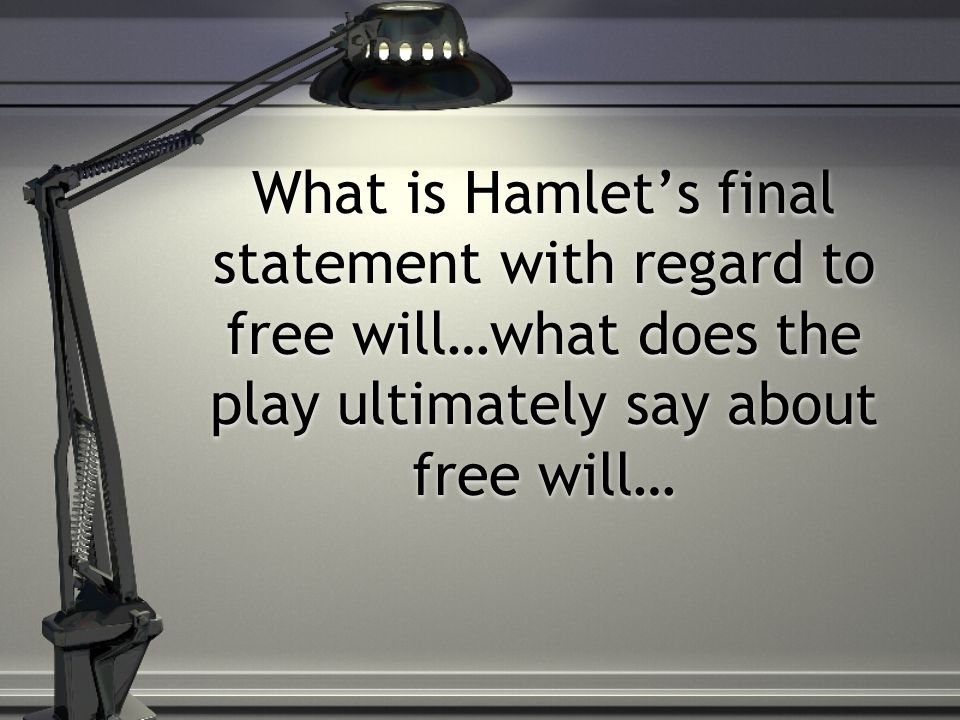 What is Hamlet's final statement with regard to free will…what does the play ultimately say about free will…