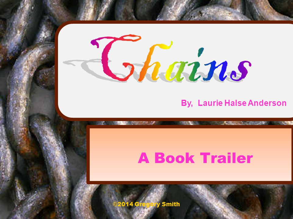 A Book Trailer By, Laurie Halse Anderson ©2014 Gregory Smith