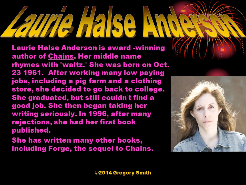 Laurie Halse Anderson is award -winning author of Chains.