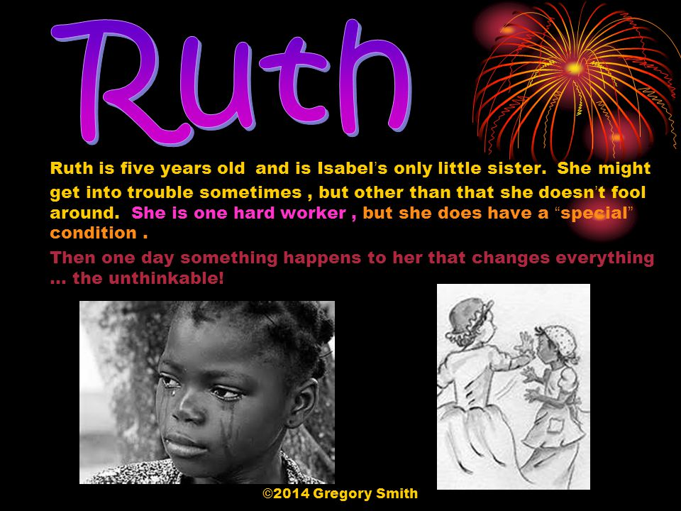 Ruth is five years old and is Isabel's only little sister.